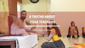 8 Truths about Yoga Teachers you must know