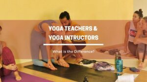 Difference between Yoga Teacher & Instructor